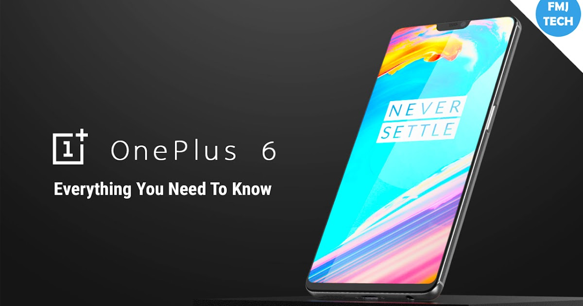 Oneplus 6 Everything You Need To Know Fmj Tech Fmj Tech