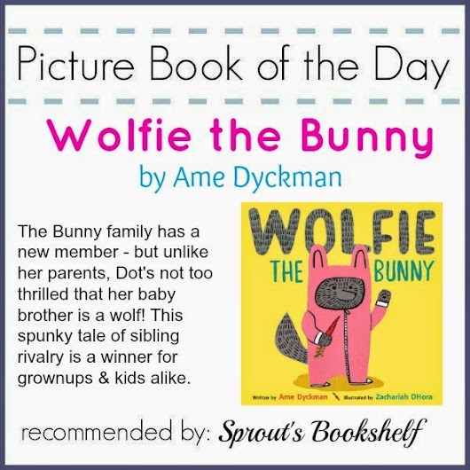 Picture Book of the Day - Wolfie the Bunny by Ame Dyckman