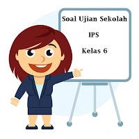 Soal Ujian Sekolah (US) IPS Kelas 6 SD/MI Terbaru Tahun Ajaran 2017/2018