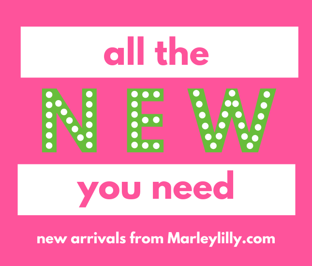 All the New You Need: New Arrivals from Marleylilly.com