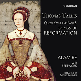 Thomas Tallis Queen Katharine Parr & songs of Reformation; Alamire, Fretwork, David Skinner; Obsidian
