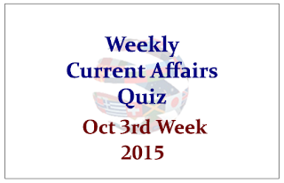 Weekly Current Affairs Quiz- October 3rd Week 2015