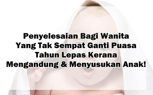 Penyelesaian Bagi Wanita Yang Tak Sempat Ganti Puasa Tahun Lepas Kerana Mengandung & Menyusukan Anak!
