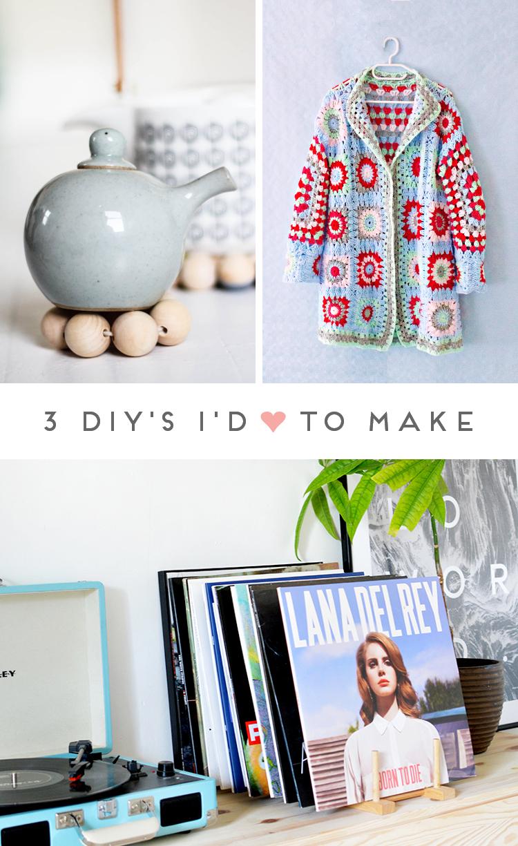 3 DIY'S I'D LOVE TO MAKE.