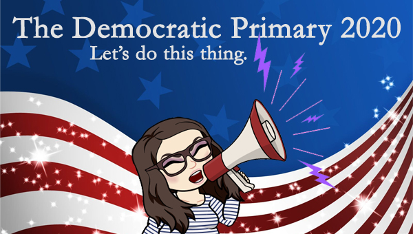 image of a cartoon version of me yelling through a bullhorn, pictured in front of a patriotic stars-and-stripes graphic, to which I've added text reading: 'The Democratic Primary 2020: Let's do this thing.'