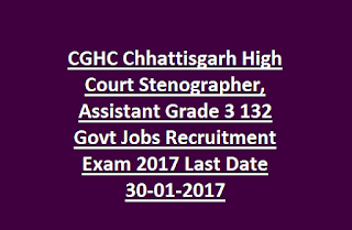 CGHC Chhattisgarh High Court Stenographer, Assistant Grade 3 132 Govt Jobs Recruitment Exam 2017 Last Date 30-01-2017