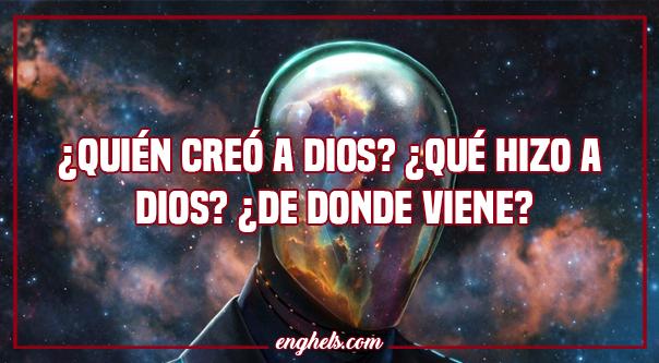 ¿Quién creó a Dios? ¿Qué hizo a Dios? ¿De donde viene?