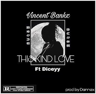 [Music]This Kind Love - Vincent bankz ft Diceyy