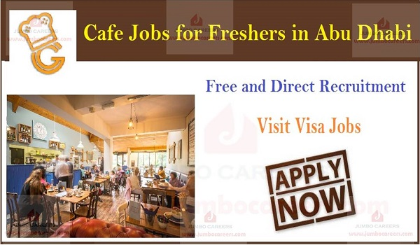 Cafe Jobs for Freshers in Abu Dhabi 2019 for Candidates on Visit Visa