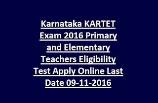 Karnataka KARTET Exam 2016 Primary and Elementary Teachers Eligibility Test Apply Online Last Date 09-11-2016