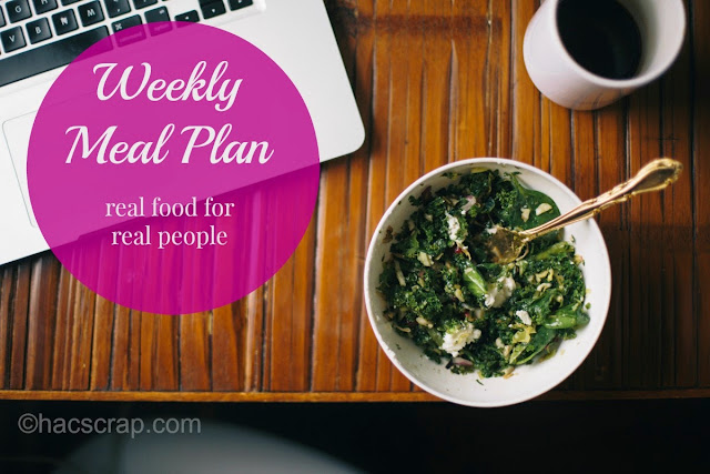 Weekly Meal Planning Ideas, Recipes and Links - Real Food for Real People