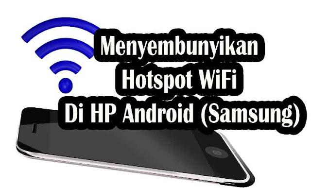 Cara Mudah Menyembunyikan Hotspot WiFi Di HP Android (Samsung)