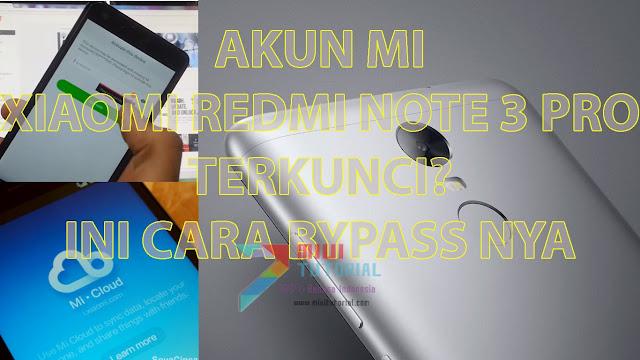 Bypass Akun Mi Xiaomi Redmi Note 3 PRO: Ini yang Selama Ini Kamu Cari Kan? Pergunakan Secara Bijak!