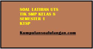 Download Soal Latihan Mid/UTS TIK SMP Kelas 8 Semester 1/ Ganjil KTSP tahun 2006