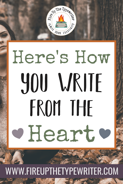Here's How You Write from The Heart | www.fireupthetypewriter.com #NaNoWriMo #AmWriting #CreativeWriting