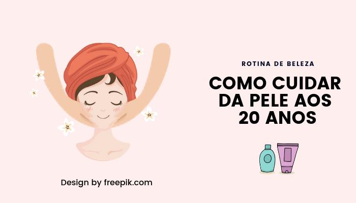 Rotina de Beleza - 6 dicas para cuidar da pele aos 20 anos!