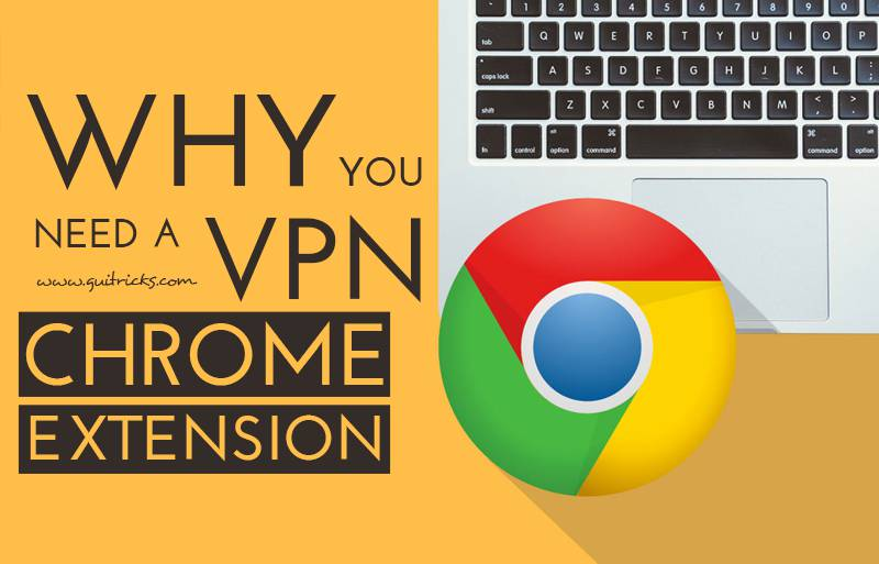 Why You Need A VPN Chrome Extension