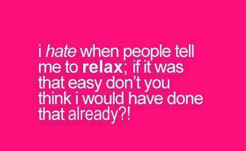 I Hate My Self Poems: True Daily Quotes: I Hate When People Tell Me To Relax