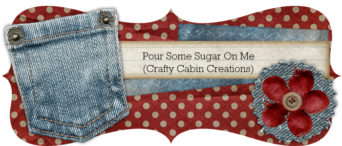 Pour Some Sugar On Me (Crafty Cabin Creations)