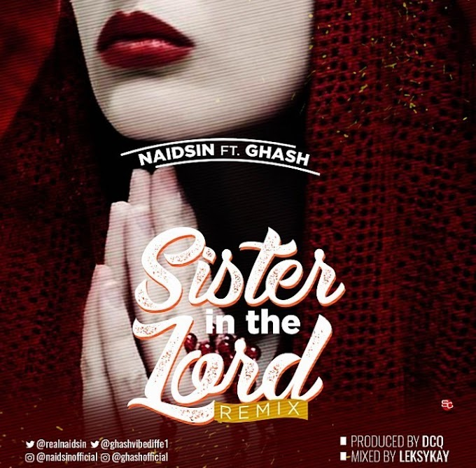 DOWNLOAD MP3: Naidsin Ft Ghash Sister In The Lord (Remix)