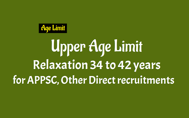 upper age limit relaxation to 42 years for appsc, other direct recruitments,age concession go.182,relaxation of upper age limit from 34 to 42 years,upper age limit raised to 42 years