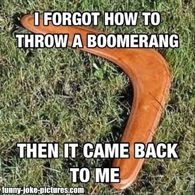 I forgot how to throw a boomerang but then it came back to me