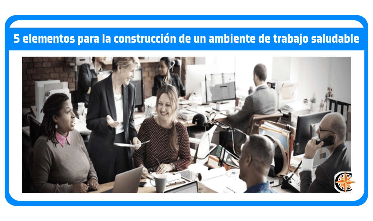 5 elementos para la construcción de un ambiente de trabajo saludable
