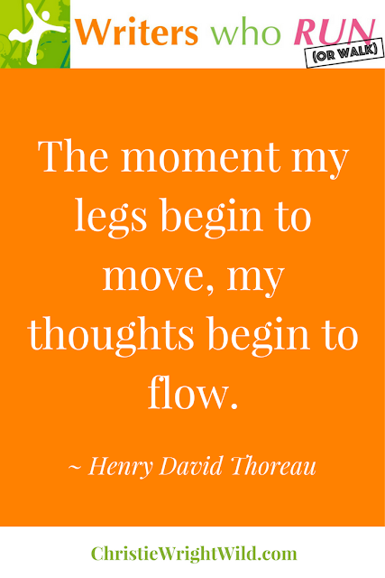 """The moment my legs begin to move, my thoughts begin to flow."" ~ Henry David Thoreau 
