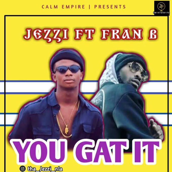 DOWNLOAD MP3: Jezzi Ft. Frans B – You Gat It