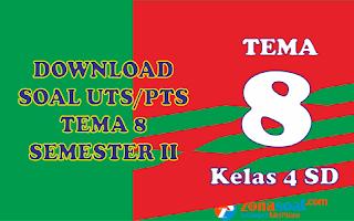 Download Soal UTS PTS Tema 8 Kelas 4 Semester 2 Terbaru