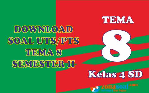 Download Soal UTS PTS Tema 8 Kelas 4 Semester 2 (genap) Terbaru