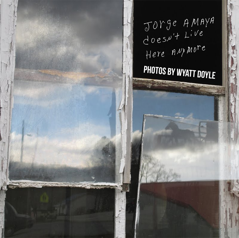 JORGE AMAYA DOESN'T LIVE HERE ANYMORE / Wyatt Doyle