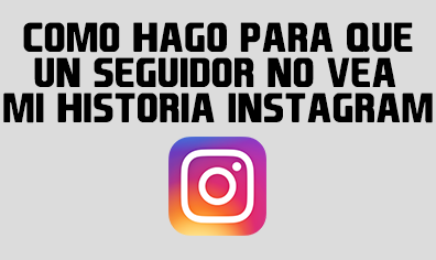 Lo último] Bloquear a un seguidor de Instagram para que no vea tu historia