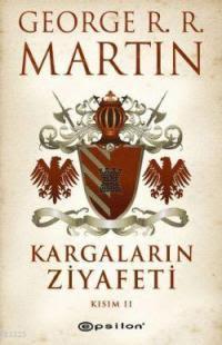 Kitap Yorumları, Kargaların Ziyafeti - Kısım 2, George R. R. Martin, Sibel Alaş, Epsilon Yayıncılık, Roman, Fantastik, Edebiyat