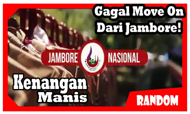 Kenangan Manis Jambore Nasional | Kutitipkan Indonesia pada mereka yang kusebut PRAJA MUDA KARANA