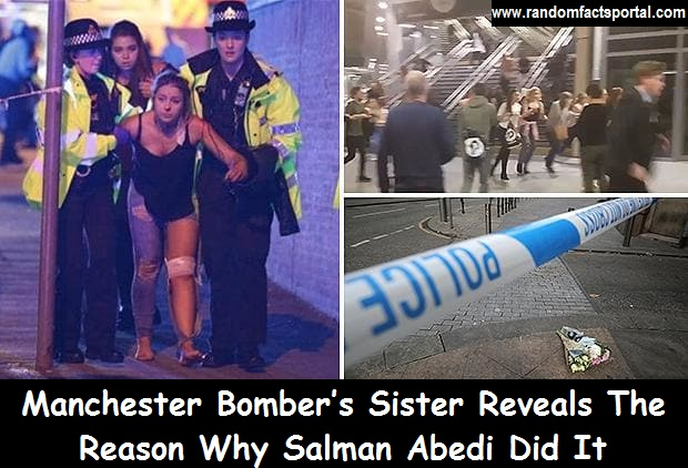 Manchester Bomber's Sister Reveals The Reason Why Salman Abedi Did It