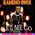 KAMENO BWOI - LET ME GO (PRODUCE BY DE CHOSEN)