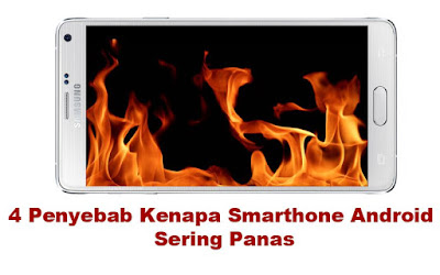 4 Penyebab Kenapa Smarthone Android Sering Panas