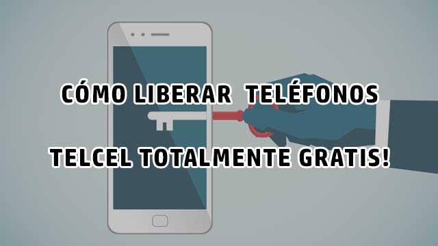 liberar teléfonos TELCEL gratis