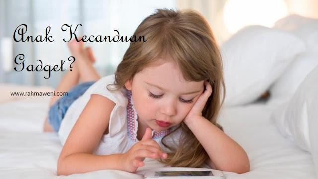 Tips Mengatasi Anak yang Kecanduan Gadget