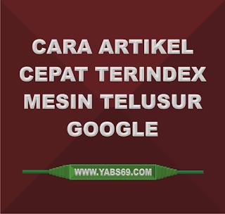 Cara Artikel Cepat Terindex Mesin Telusur Google - Yabs69