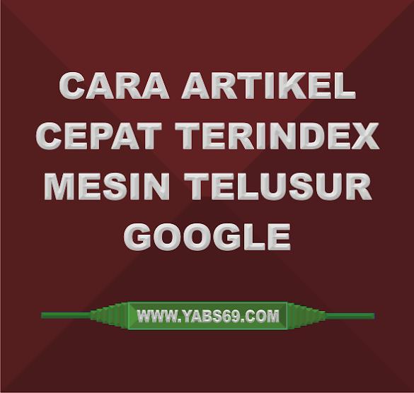 Cara Artikel Cepat Terindex Mesin Telusur Google