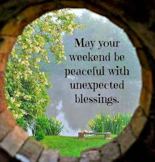 May your weekend be peaceful with unexpected blessings