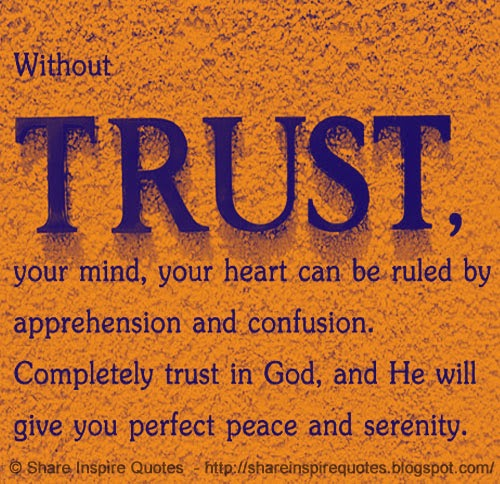 Without Trust Your Mind Your Head Can Be Ruled By Apprehension And