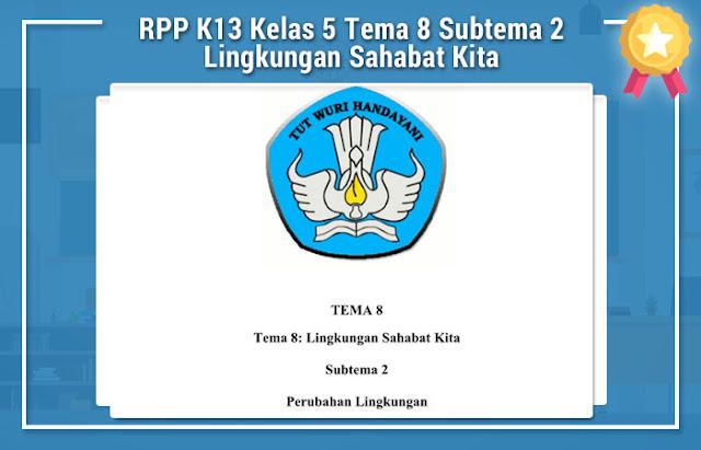 RPP K13 Kelas 5 Tema 8 Subtema 2 Lingkungan Sahabat Kita