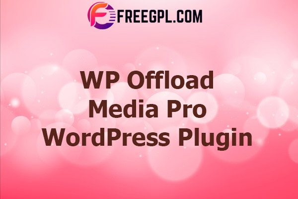 WP Offload Media Pro Plugin Nulled Download Free