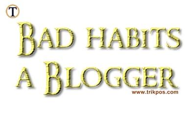 Kebiasaan Buruk yang perlu di hindari bagi seorang blogger
