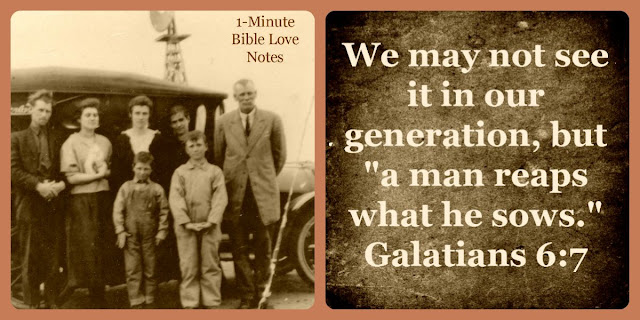 Galatians 6:7, a man reaps what he sows