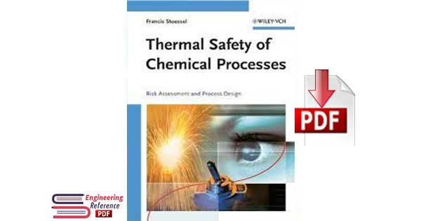 Thermal Safety of Chemical Processes Risk Assessment and Process Design by Francis Stoessel
