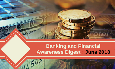 Banking and Financial Awareness Digest : June 2018